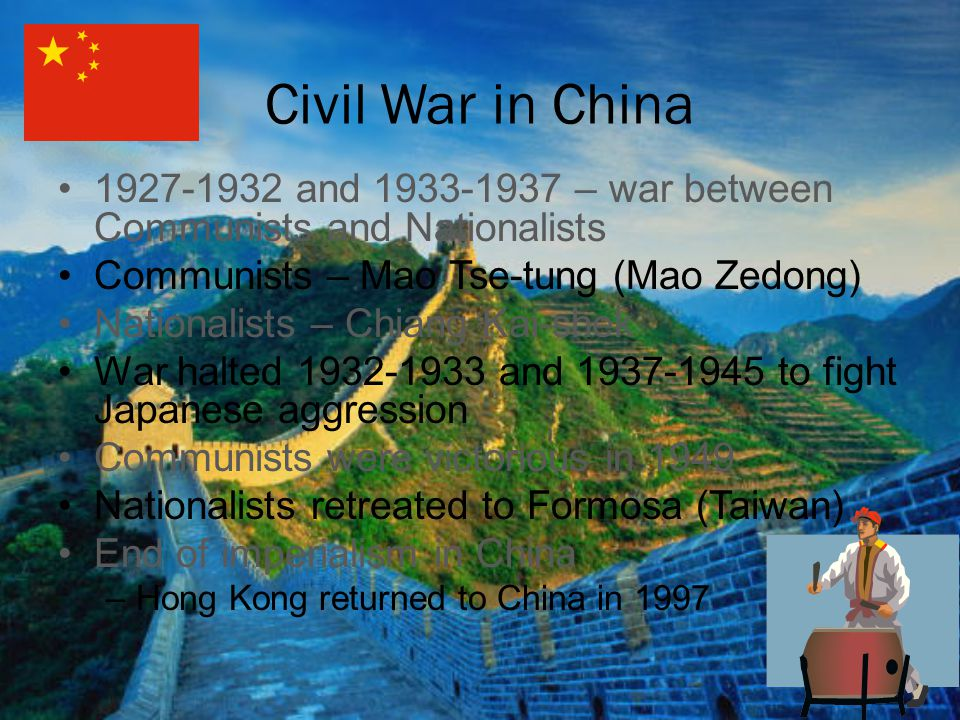 Civil War in China 1927-1932 and 1933-1937 – war between Communists and Nationalists. Communists – Mao Tse-tung (Mao Zedong)