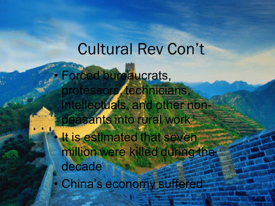 Cultural Rev Con't Forced bureaucrats, professors, technicians, intellectuals, and other non-peasants into rural work.