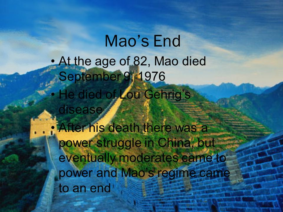 Mao's End At the age of 82, Mao died September 9, 1976
