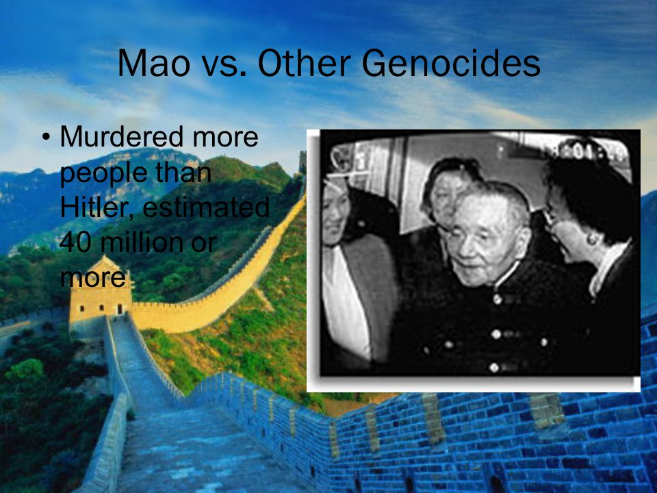 Mao vs. Other Genocides Murdered more people than Hitler, estimated 40 million or more