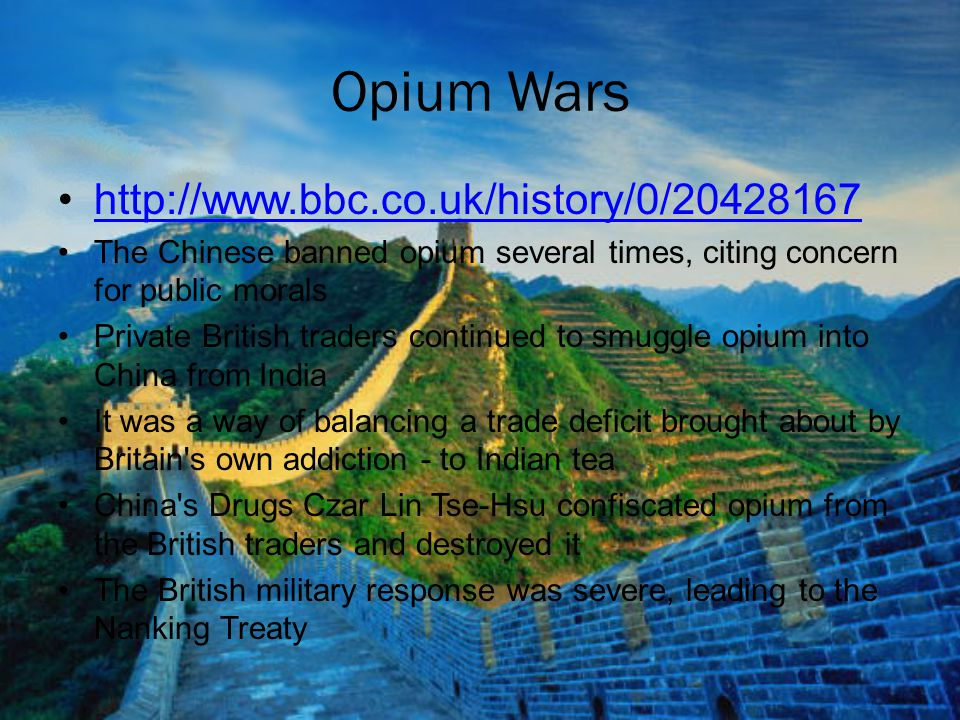 Opium Wars http://www.bbc.co.uk/history/0/20428167