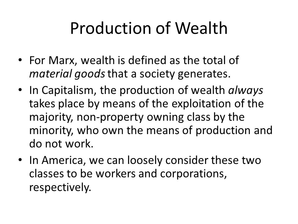 Production of Wealth For Marx, wealth is defined as the total of material goods that a society generates.