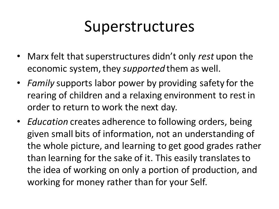Superstructures Marx felt that superstructures didn't only rest upon the economic system, they supported them as well.