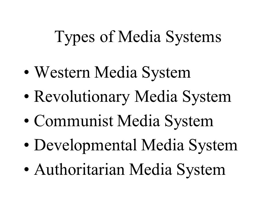 Types of Media Systems Western Media System. Revolutionary Media System. Communist Media System. Developmental Media System.