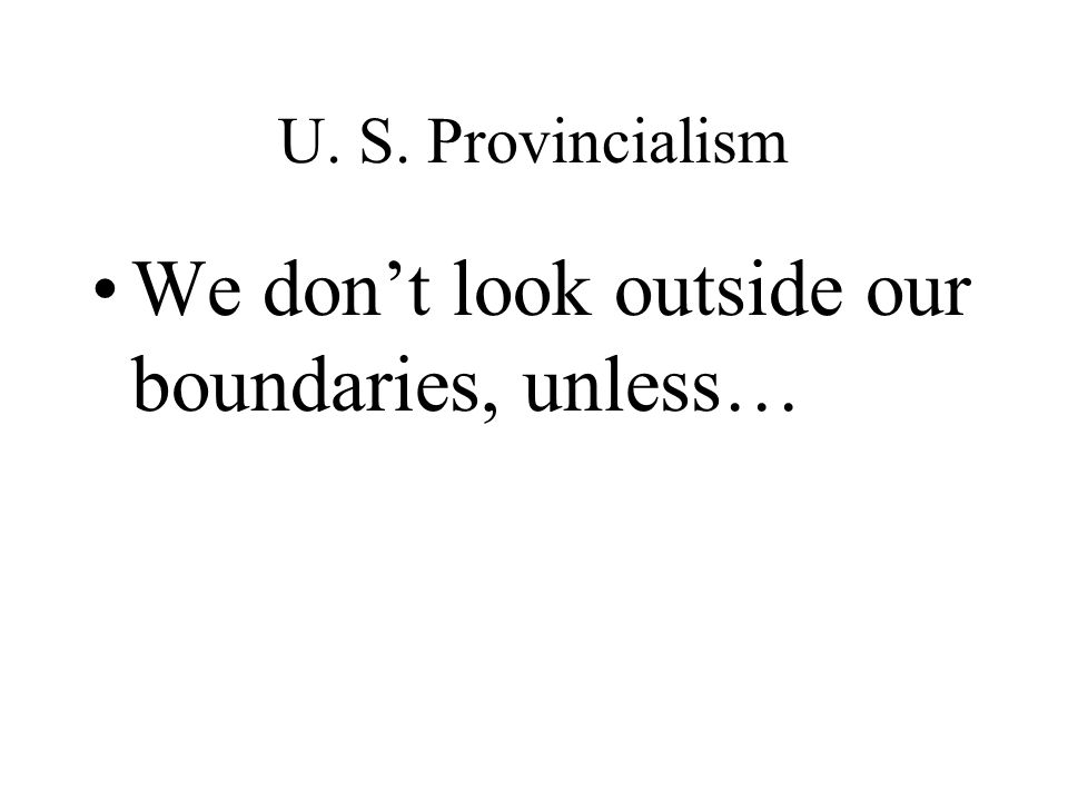 We don't look outside our boundaries, unless…