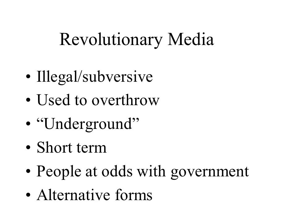 Revolutionary Media Illegal/subversive Used to overthrow Underground