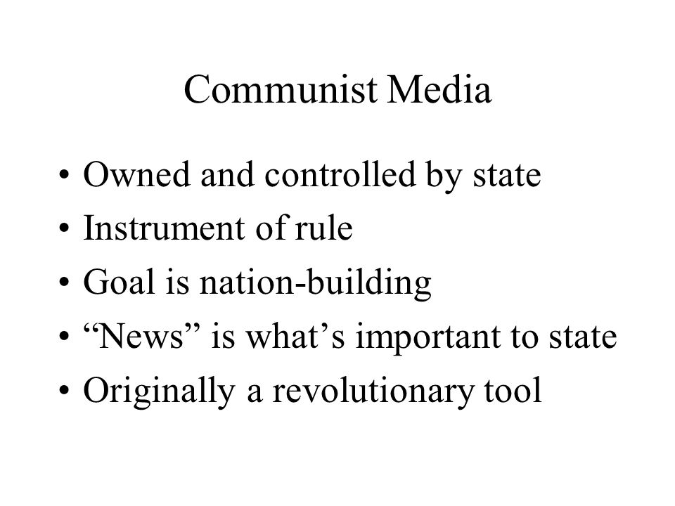 Communist Media Owned and controlled by state Instrument of rule