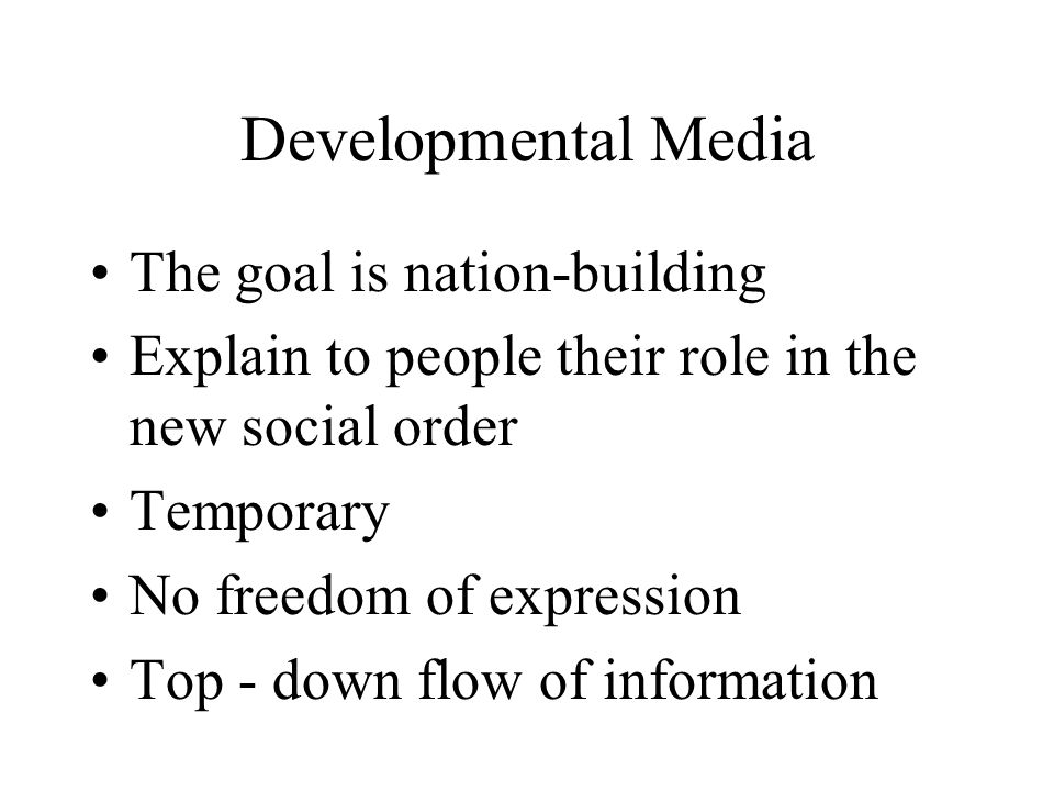 Developmental Media The goal is nation-building