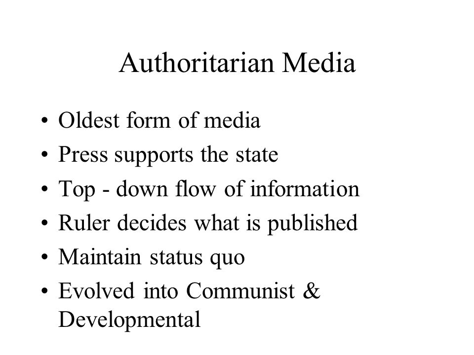 Authoritarian Media Oldest form of media Press supports the state