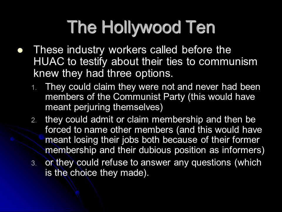 The Hollywood Ten These industry workers called before the HUAC to testify about their ties to communism knew they had three options.