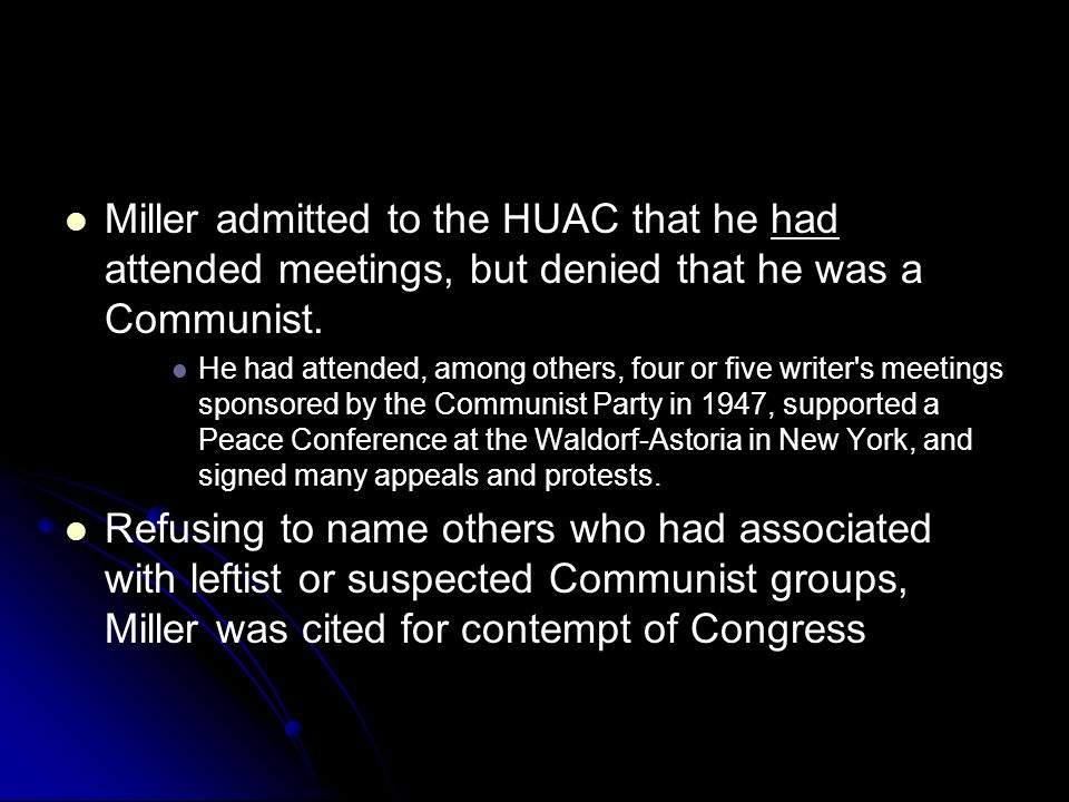 Miller admitted to the HUAC that he had attended meetings, but denied that he was a Communist.