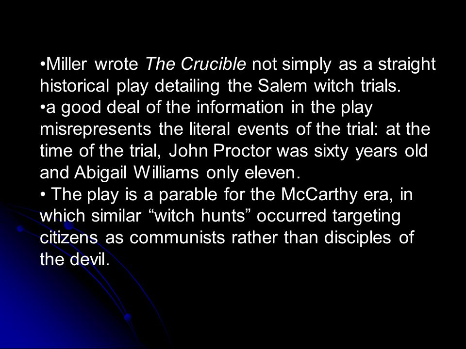Miller wrote The Crucible not simply as a straight historical play detailing the Salem witch trials.