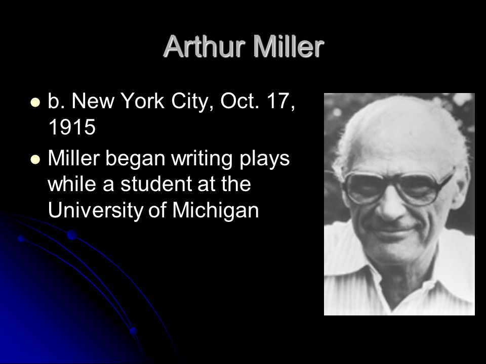 Arthur Miller b. New York City, Oct. 17, 1915
