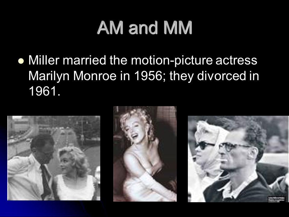 AM and MM Miller married the motion-picture actress Marilyn Monroe in 1956; they divorced in 1961.