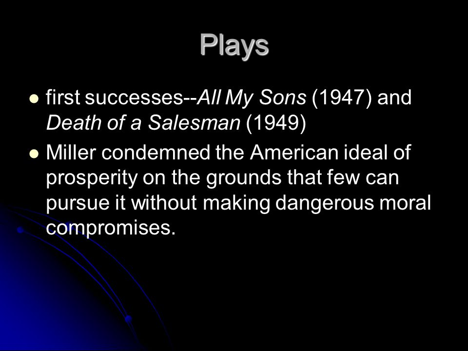 Plays first successes--All My Sons (1947) and Death of a Salesman (1949)