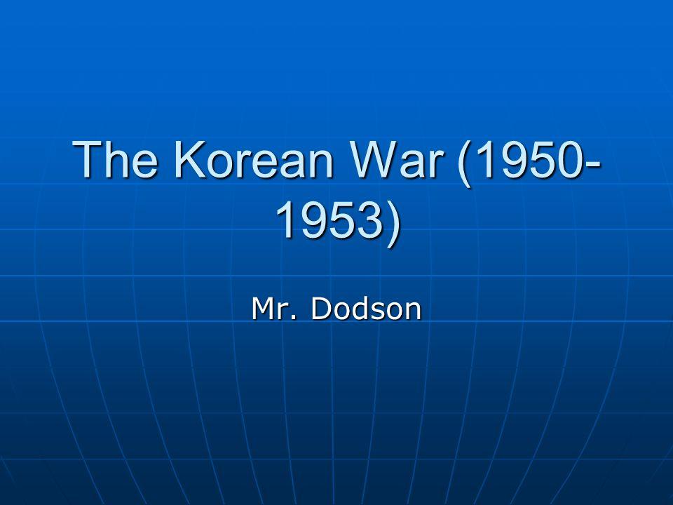 The Korean War (1950-1953) Mr. Dodson