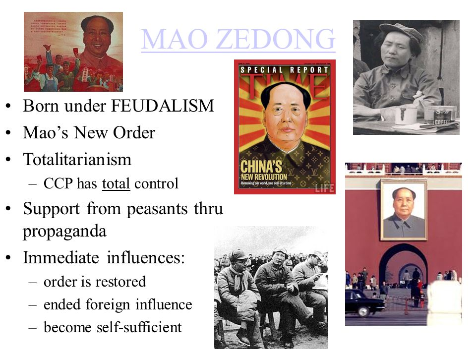 MAO ZEDONG Born under FEUDALISM Mao's New Order Totalitarianism