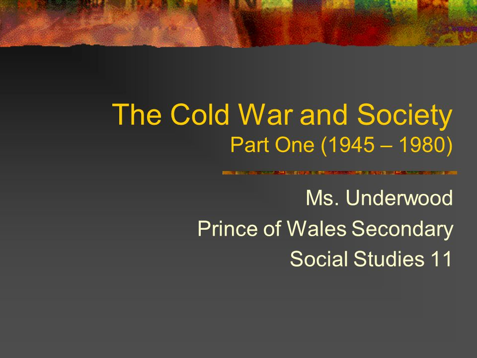 The Cold War and Society Part One (1945 – 1980)