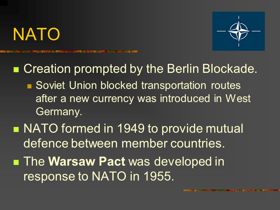 NATO Creation prompted by the Berlin Blockade.