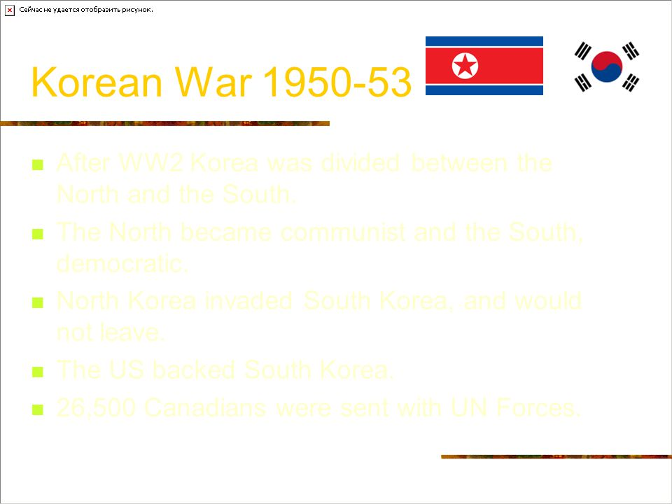 Korean War 1950-53 After WW2 Korea was divided between the North and the South. The North became communist and the South, democratic.