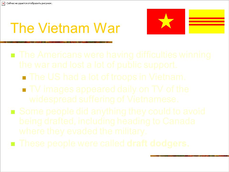 The Vietnam War The Americans were having difficulties winning the war and lost a lot of public support.