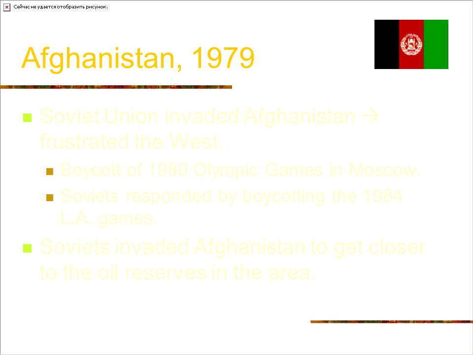 Afghanistan, 1979 Soviet Union invaded Afghanistan  frustrated the West. Boycott of 1980 Olympic Games in Moscow.