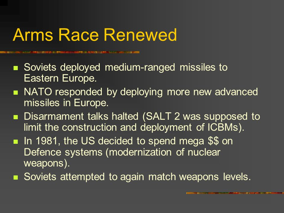 Arms Race Renewed Soviets deployed medium-ranged missiles to Eastern Europe. NATO responded by deploying more new advanced missiles in Europe.