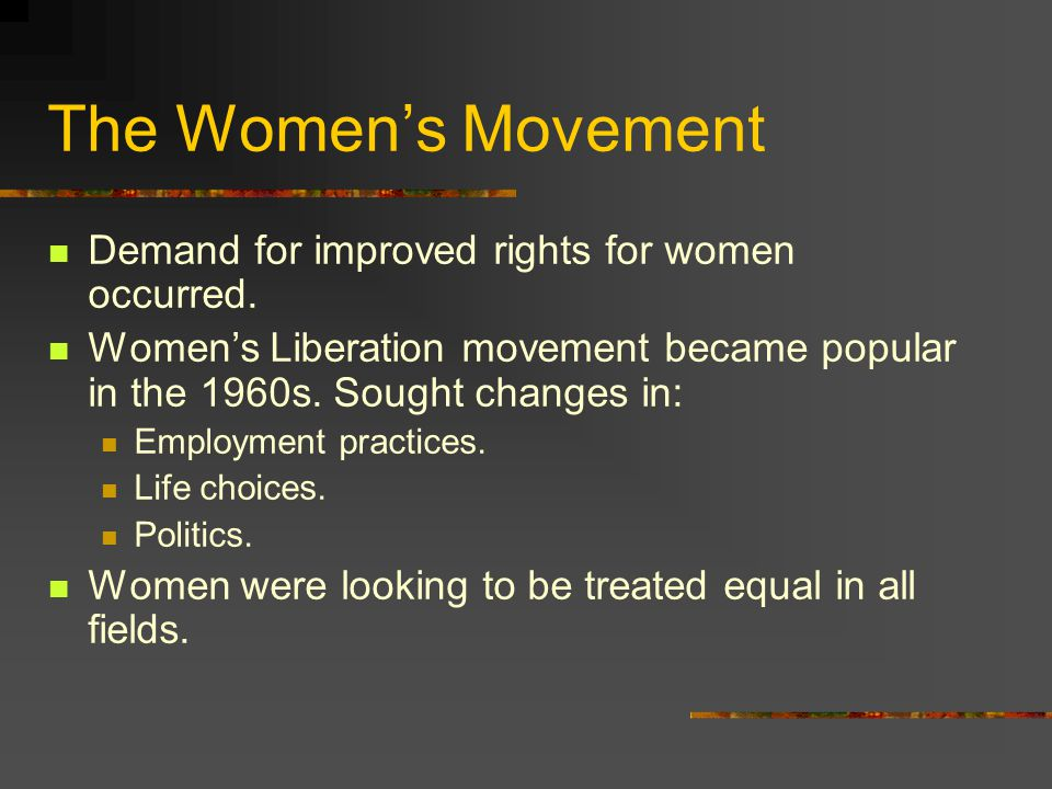 The Women's Movement Demand for improved rights for women occurred.