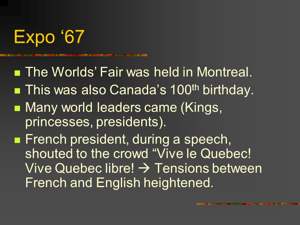 Expo '67 The Worlds' Fair was held in Montreal.