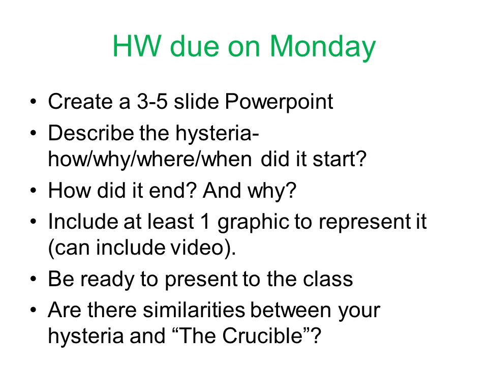 HW due on Monday Create a 3-5 slide Powerpoint