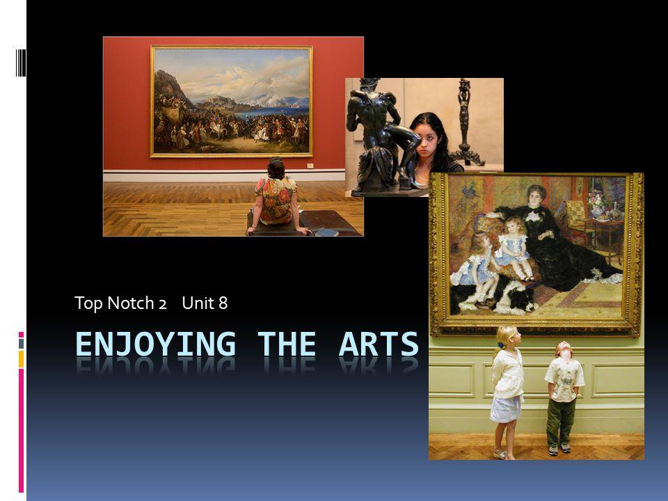 Top Notch 2 Unit 8 Enjoying the arts