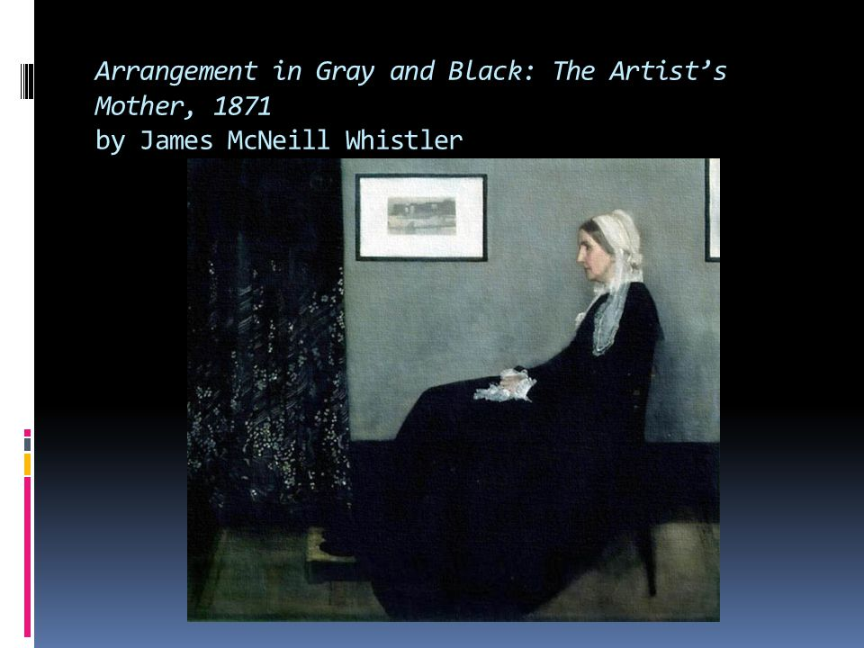 Arrangement in Gray and Black: The Artist's Mother, 1871 by James McNeill Whistler