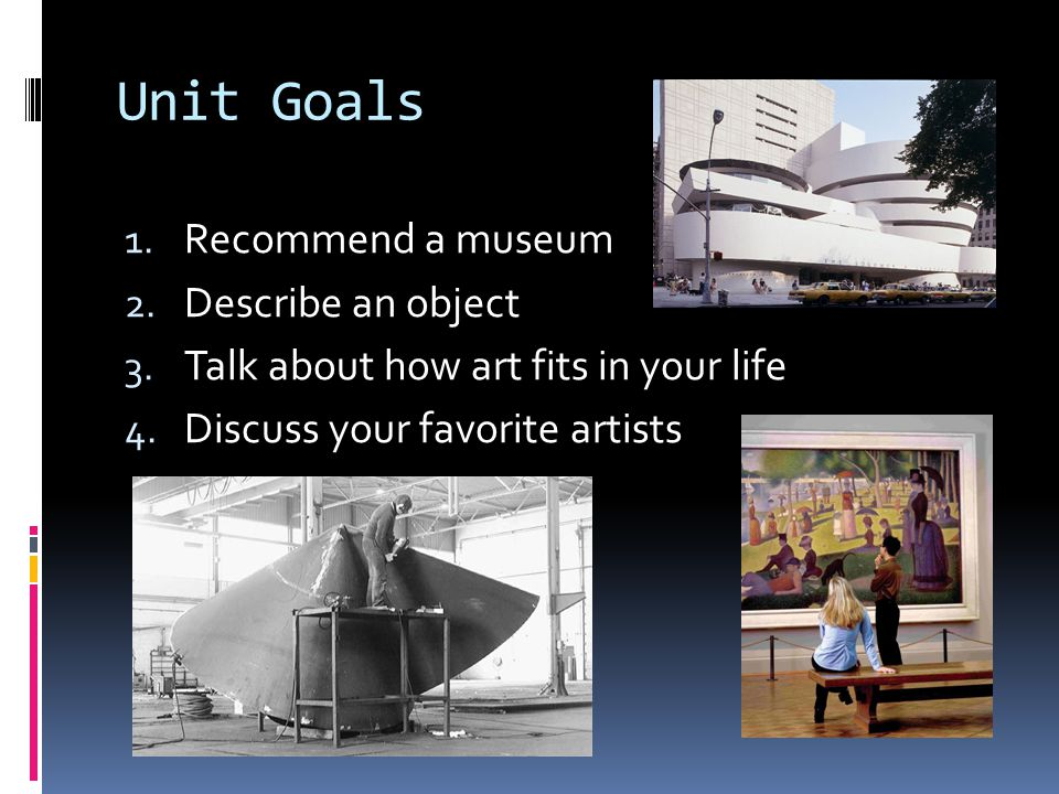 Unit Goals Recommend a museum Describe an object