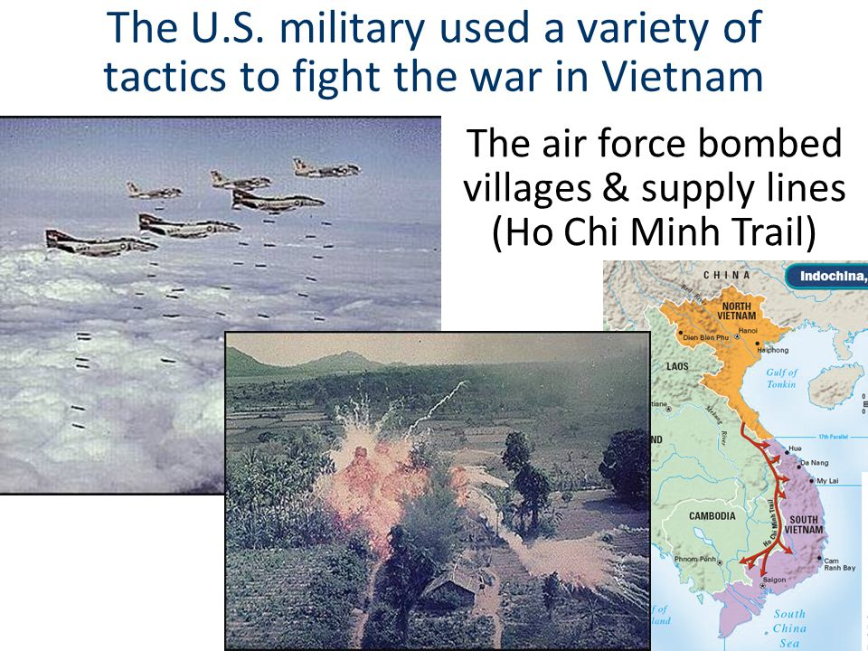The air force bombed villages & supply lines (Ho Chi Minh Trail)