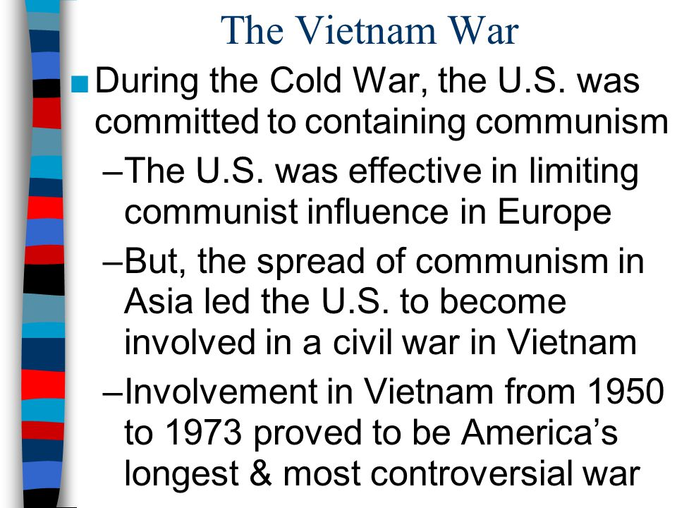 The Vietnam War During the Cold War, the U.S. was committed to containing communism.