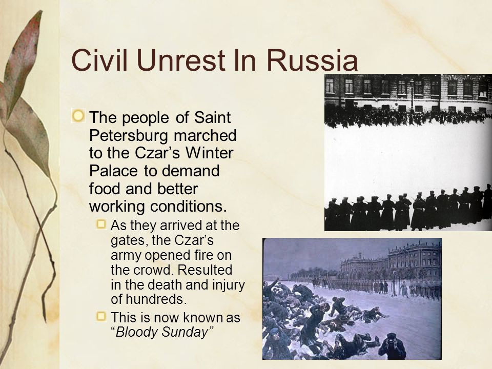 Civil Unrest In Russia The people of Saint Petersburg marched to the Czar's Winter Palace to demand food and better working conditions.