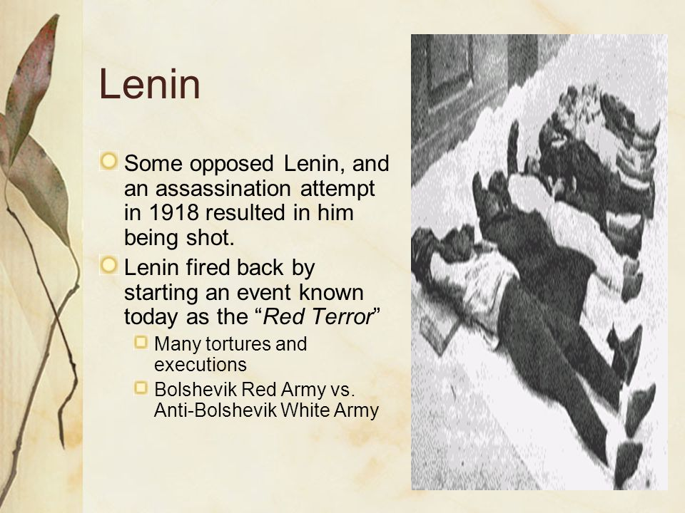Lenin Some opposed Lenin, and an assassination attempt in 1918 resulted in him being shot.