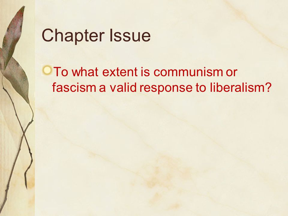 Chapter Issue To what extent is communism or fascism a valid response to liberalism
