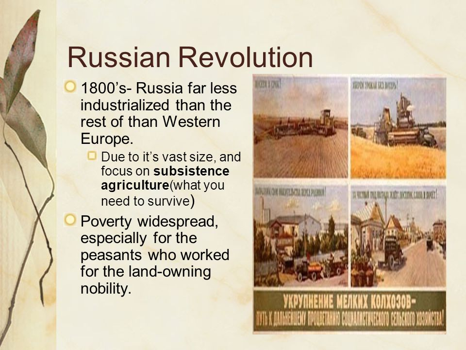 Russian Revolution 1800's- Russia far less industrialized than the rest of than Western Europe.