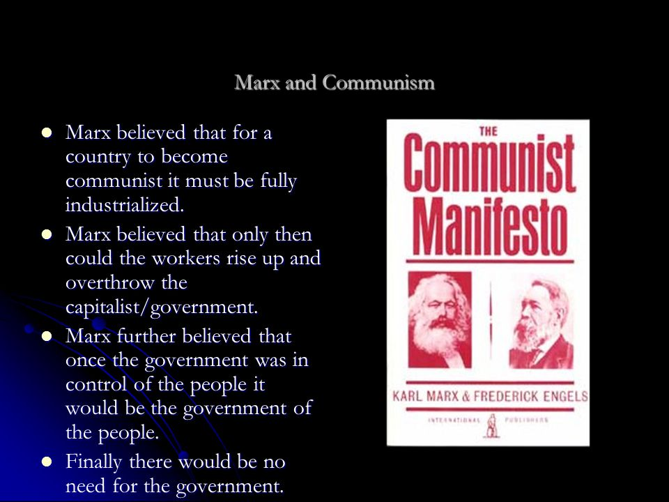 Marx and Communism Marx believed that for a country to become communist it must be fully industrialized.