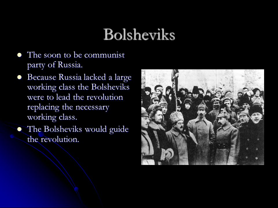 Bolsheviks The soon to be communist party of Russia.