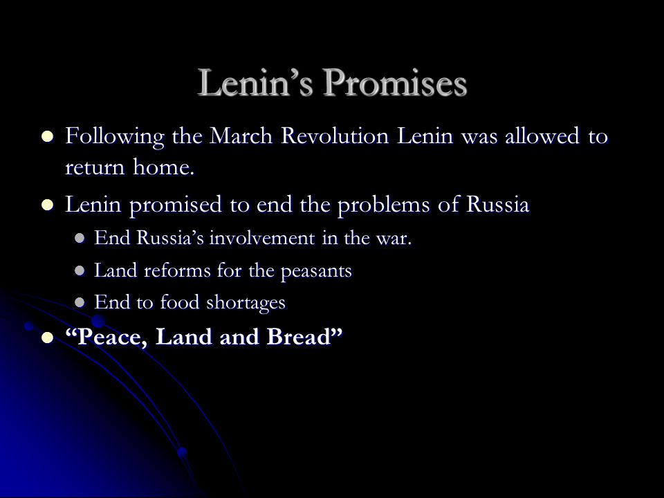 Lenin's Promises Following the March Revolution Lenin was allowed to return home. Lenin promised to end the problems of Russia.