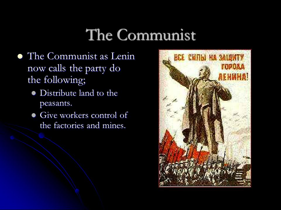 The Communist The Communist as Lenin now calls the party do the following; Distribute land to the peasants.