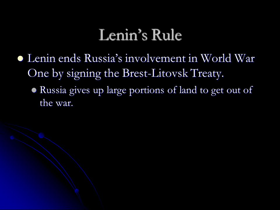 Lenin's Rule Lenin ends Russia's involvement in World War One by signing the Brest-Litovsk Treaty.