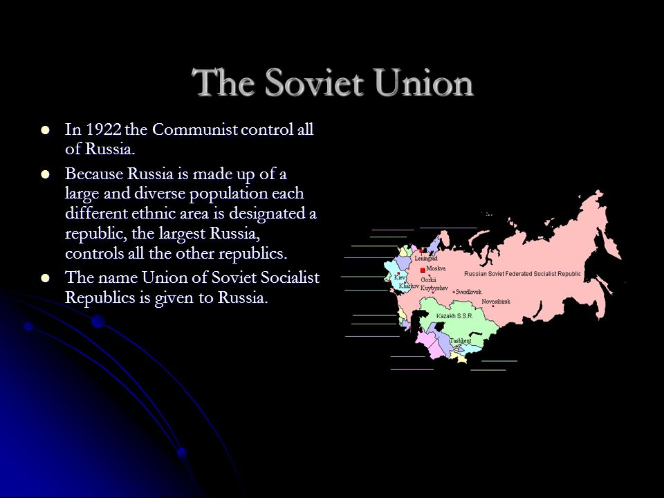 The Soviet Union In 1922 the Communist control all of Russia.