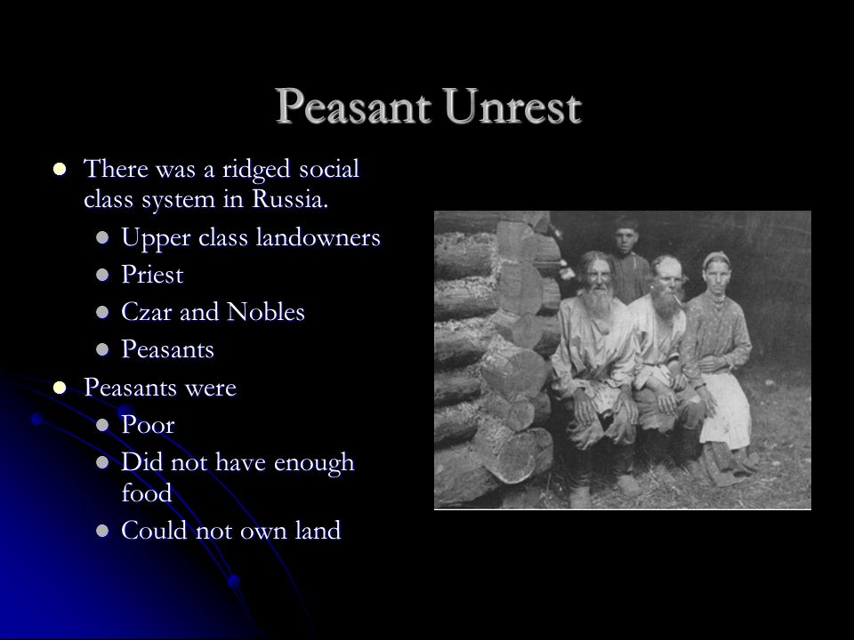 Peasant Unrest There was a ridged social class system in Russia.