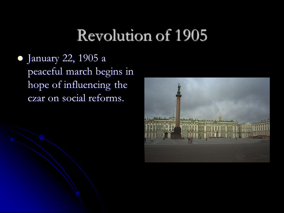 Revolution of 1905 January 22, 1905 a peaceful march begins in hope of influencing the czar on social reforms.