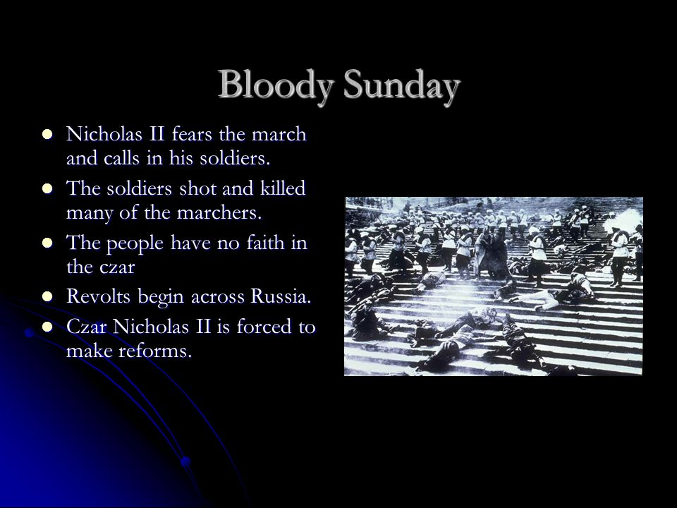 Bloody Sunday Nicholas II fears the march and calls in his soldiers.