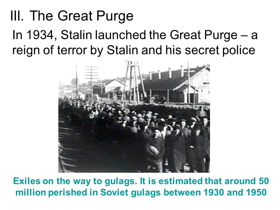 III. The Great Purge In 1934, Stalin launched the Great Purge – a reign of terror by Stalin and his secret police.