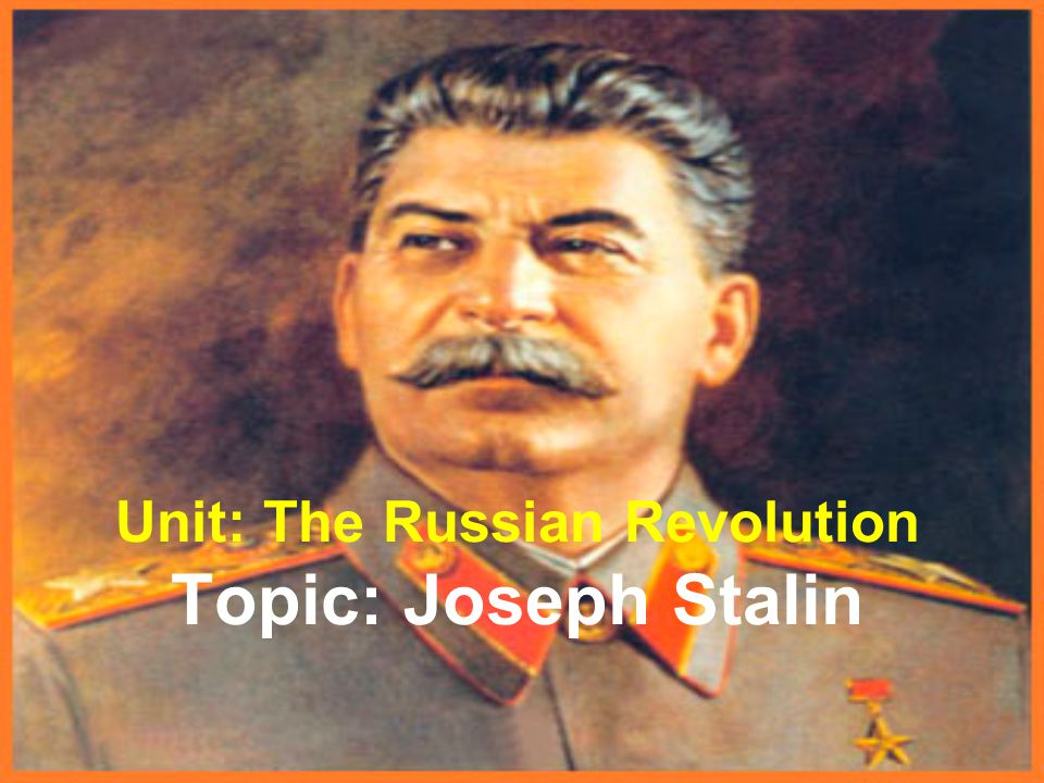 Unit: The Russian Revolution Topic: Joseph Stalin
